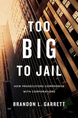 Cover: Too Big to Jail: How Prosecutors Compromise with Corporations