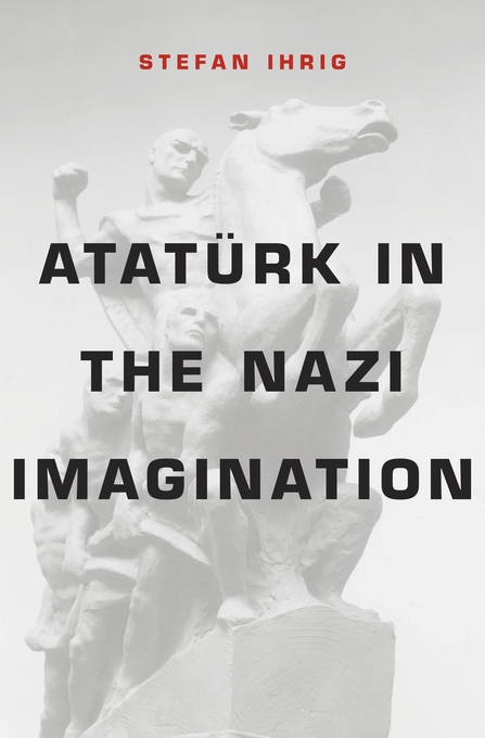 Cover: Atatürk in the Nazi Imagination, from Harvard University Press
