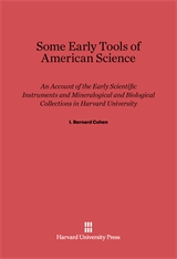 Cover: Some Early Tools of American Science: An Account of the Early Scientific Instruments and Mineralogical and Biological Collections in Harvard University