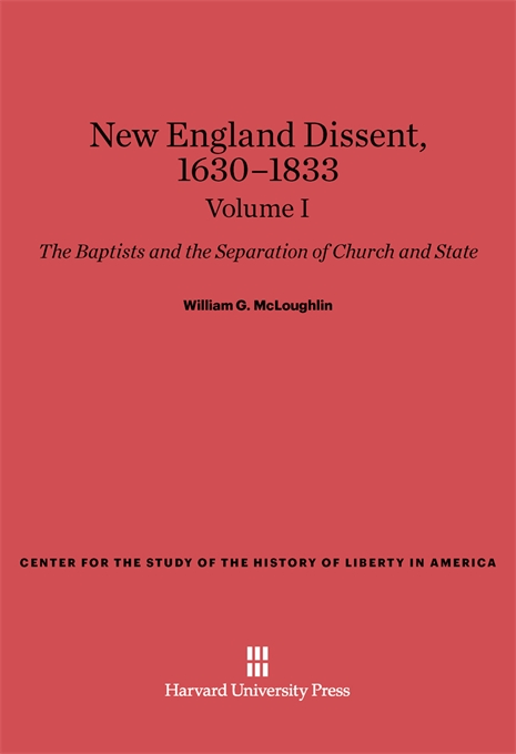 Cover: New England Dissent, 1630–1833: The Baptists and the Separation of Church and State, Volume I, from Harvard University Press
