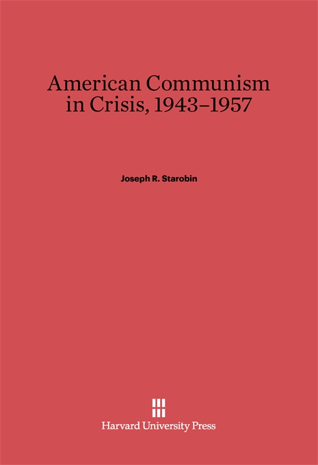 Cover: American Communism in Crisis, 1943-1957, from Harvard University Press