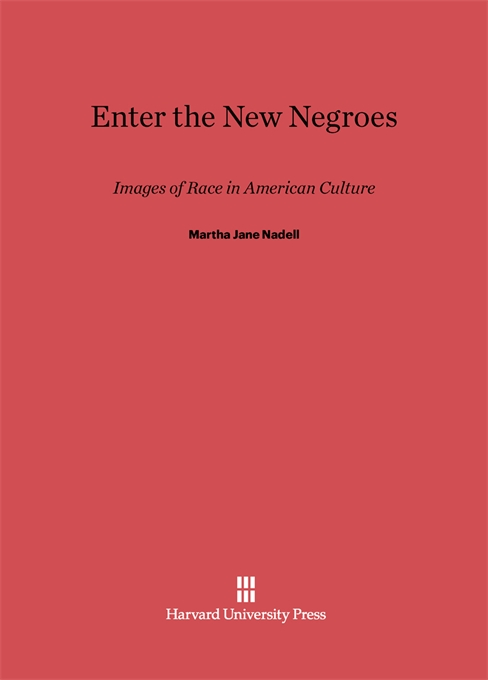 Cover: Enter the New Negroes: Images of Race in American Culture, from Harvard University Press