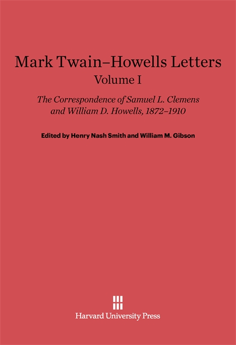 Cover: Mark Twain-Howells Letters: The Correspondence of Samuel L. Clemens and William D. Howells, 1872-1910, Volume I, from Harvard University Press