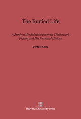 Cover: The Buried Life: A Study of the Relation between Thackeray's Fiction and His Personal History