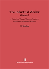 Cover: The Industrial Worker: A Statistical Study of Human Relations in a Group of Manual Workers, Volume I