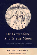 Cover: He Is the Sun, She Is the Moon: Women in Early Modern Germany
