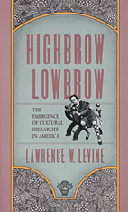 Cover: Highbrow/Lowbrow: The Emergence of Cultural Hierarchy in America