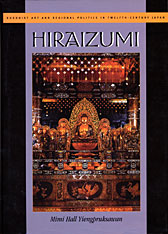 Cover: Hiraizumi: Buddhist Art and Regional Politics in Twelfth-Century Japan