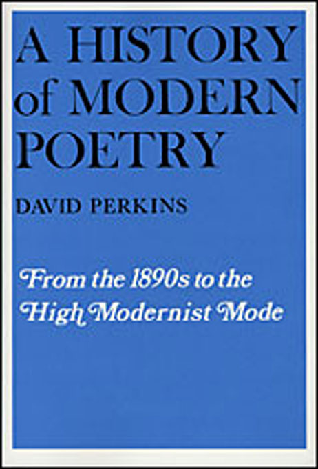 Cover: A History of Modern Poetry, Volume I: From the 1890s to the High Modernist Mode, from Harvard University Press