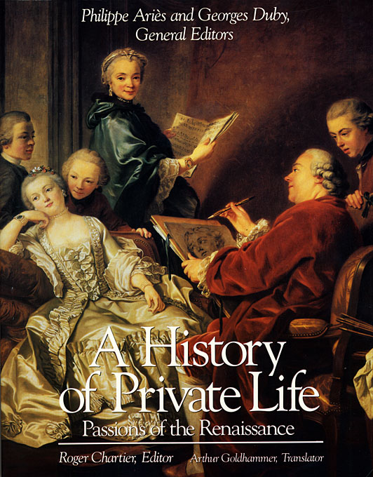 Cover: A History of Private Life, Volume III: Passions of the Renaissance, from Harvard University Press