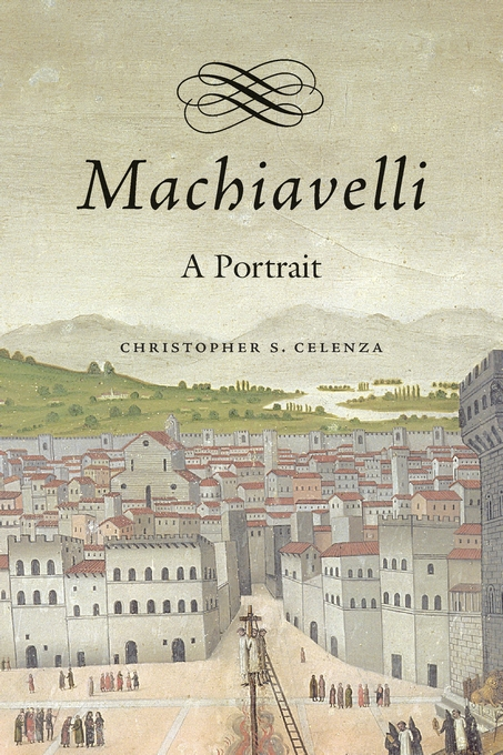 Cover: Machiavelli: A Portrait, from Harvard University Press