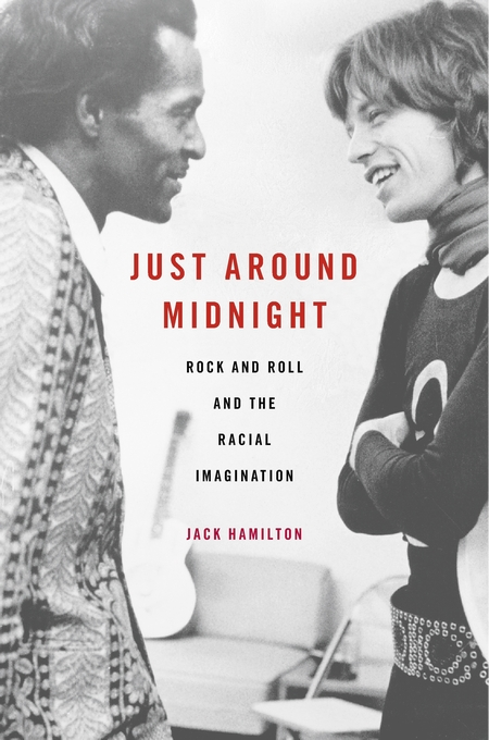 Cover: Just around Midnight: Rock and Roll and the Racial Imagination, from Harvard University Press