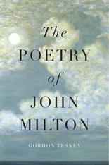 Cover: The Poetry of John Milton, by Gordon Teskey, from Harvard University Press