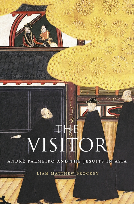 Cover: The Visitor: André Palmeiro and the Jesuits in Asia, from Harvard University Press
