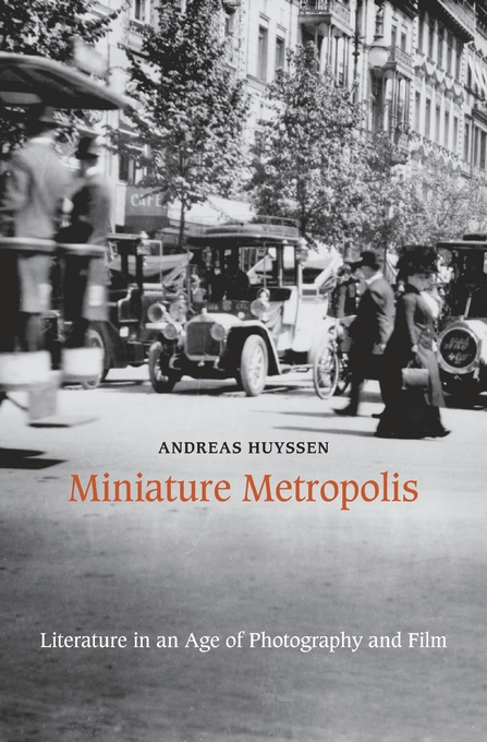 Cover: Miniature Metropolis: Literature in an Age of Photography and Film, from Harvard University Press