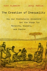 Cover: The Creation of Inequality: How Our Prehistoric Ancestors Set the Stage for Monarchy, Slavery, and Empire, by Kent Flannery and Joyce Marcus, from Harvard University Press