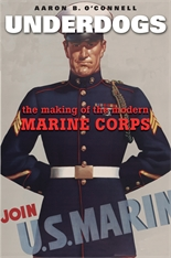 Cover: Underdogs: The Making of the Modern Marine Corps, by Aaron B. O'Connell, from Harvard University Press