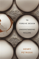 Cover: To Forgive Design: Understanding Failure, by Henry Petroski, from Harvard University Press