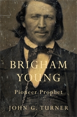 Cover: Brigham Young: Pioneer Prophet, by John G. Turner, from Harvard University Press
