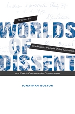 Cover: Worlds of Dissent: Charter 77, The Plastic People of the Universe, and Czech Culture under Communism, by Jonathan Bolton, from Harvard University Press