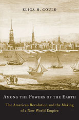 Cover: Among the Powers of the Earth: The American Revolution and the Making of a New World Empire, by Eliga H. Gould, from Harvard University Press