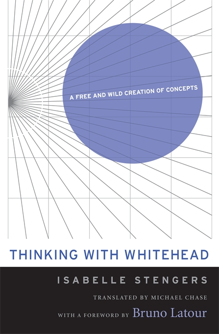 Cover: Thinking with Whitehead: A Free and Wild Creation of Concepts, from Harvard University Press