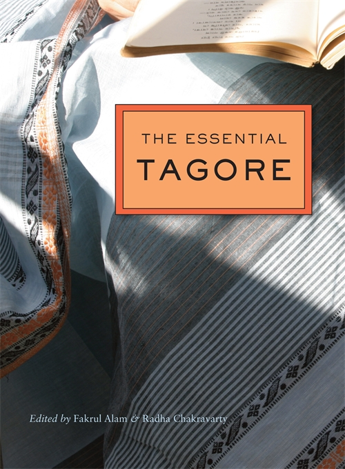 Cover: The Essential Tagore, by Rabindranath Tagore, edited by Fakrul Alam and Radha Chakravarty, with a Foreword by Amit Chaudhuri, from Harvard University Press