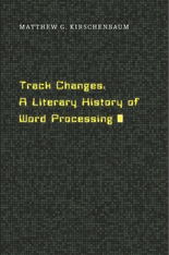 Cover: Track Changes: A Literary History of Word Processing, by Matthew G. Kirschenbaum, from Harvard University Press