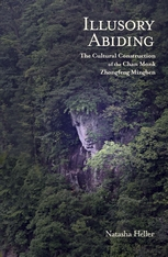 Cover: Illusory Abiding: The Cultural Construction of the Chan Monk Zhongfeng Mingben