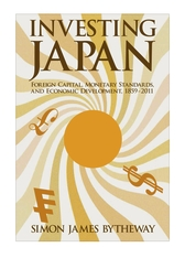 Cover: Investing Japan: Foreign Capital, Monetary Standards, and Economic Development, 1859–2011