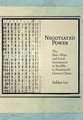 Cover: Negotiated Power: The State, Elites, and Local Governance in Twelfth- to Fourteenth-Century China