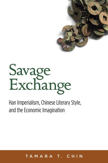 Cover: Savage Exchange: Han Imperialism, Chinese Literary Style, and the Economic Imagination, from Harvard University Press