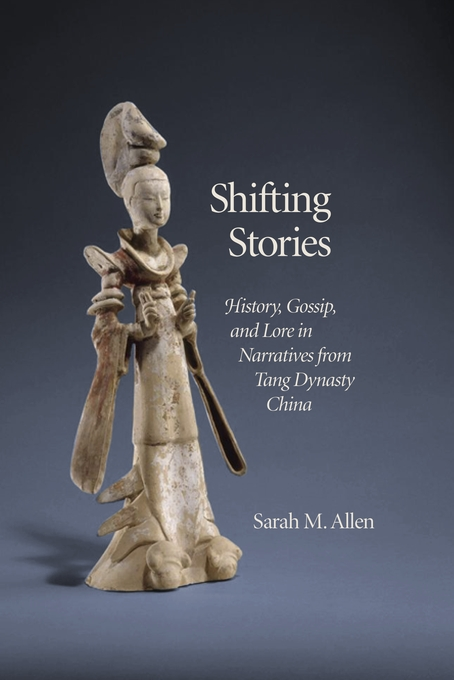 Cover: Shifting Stories: History, Gossip, and Lore in Narratives from Tang Dynasty China, from Harvard University Press