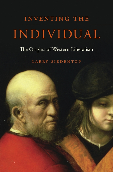 Cover: Inventing the Individual: The Origins of Western Liberalism, from Harvard University Press