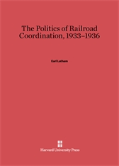 Cover: The Politics of Railroad Coordination, 1933–1936