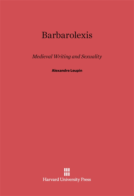Cover: Barbarolexis: Medieval Writing and Sexuality, from Harvard University Press