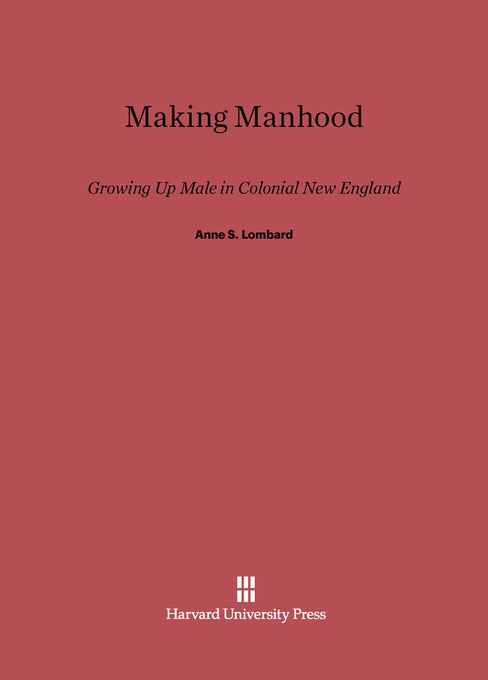 Cover: Making Manhood: Growing Up Male in Colonial New England, from Harvard University Press