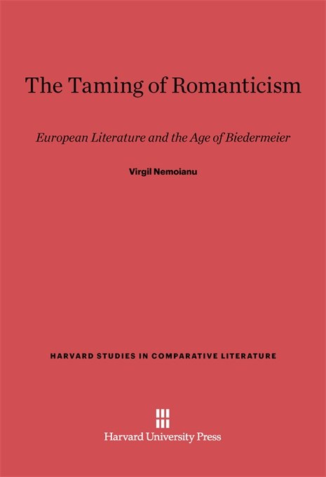 Cover: The Taming of Romanticism: European Literature and the Age of Biedermeier, from Harvard University Press