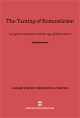 Cover: The Taming of Romanticism: European Literature and the Age of Biedermeier