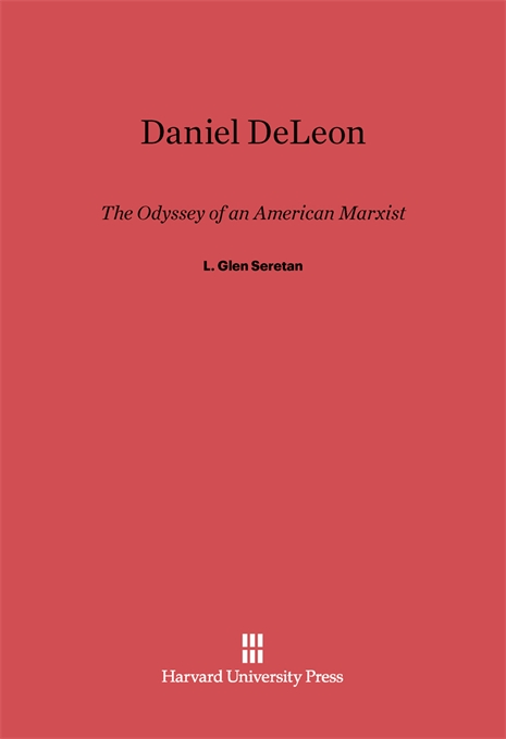 Cover: Daniel DeLeon: The Odyssey of an American Marxist, from Harvard University Press