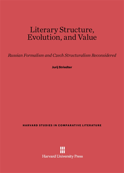 Cover: Literary Structure, Evolution, and Value: Russian Formalism and Czech Structuralism Reconsidered, from Harvard University Press