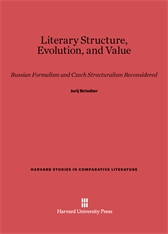 Cover: Literary Structure, Evolution, and Value: Russian Formalism and Czech Structuralism Reconsidered