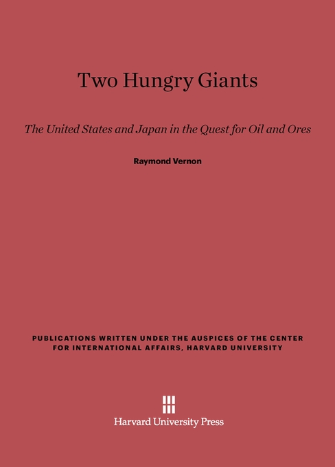 Cover: Two Hungry Giants: The United States and Japan in the Quest for Oil and Ores, from Harvard University Press