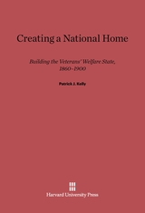 Cover: Creating a National Home: Building the Veterans' Welfare State, 1860–1900