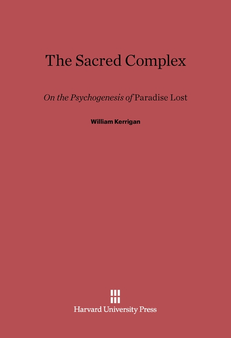 Cover: The Sacred Complex: On the Psychogenesis of Paradise Lost, from Harvard University Press