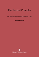 Cover: The Sacred Complex: On the Psychogenesis of Paradise Lost
