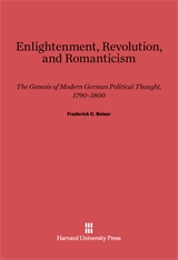 Cover: Enlightenment, Revolution, and Romanticism: The Genesis of Modern German Political Thought, 1790–1800