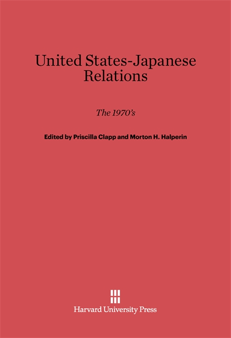 Cover: United States-Japanese Relations: The 1970s, from Harvard University Press