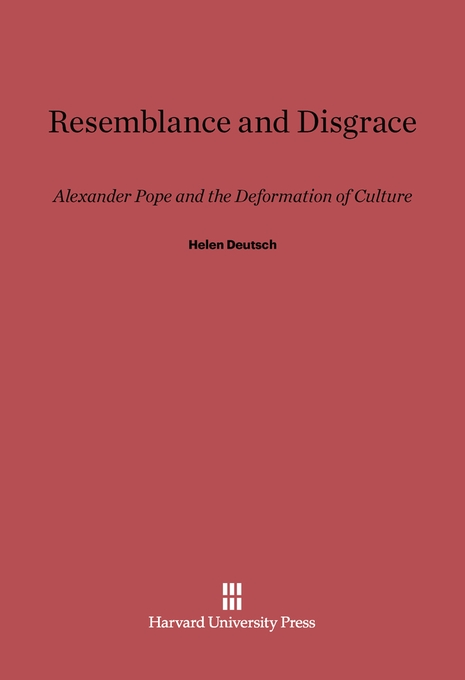 Cover: Resemblance and Disgrace: Alexander Pope and the Deformation of Culture, from Harvard University Press