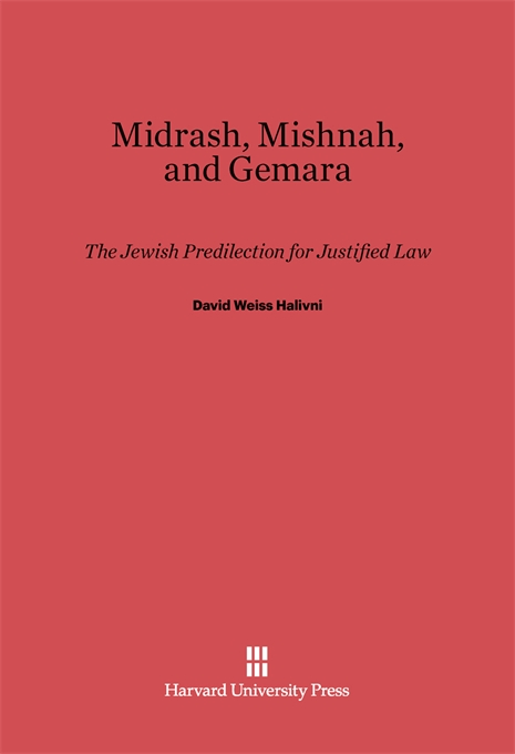 Cover: Midrash, Mishnah, and Gemara: The Jewish Predilection for Justified Law, from Harvard University Press